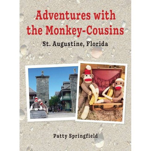 Adventures With the Monkey-Cousins - St. Augustine, Florida - by  Patty Springfield (Hardcover) - image 1 of 1