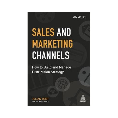 Sales And Marketing Channels How To Build And Manage Distribution