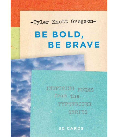 Be Bold, Be Brave : Inspiring Poems from the Typewriter Series (Paperback) (Tyler Knott Gregson) - image 1 of 1