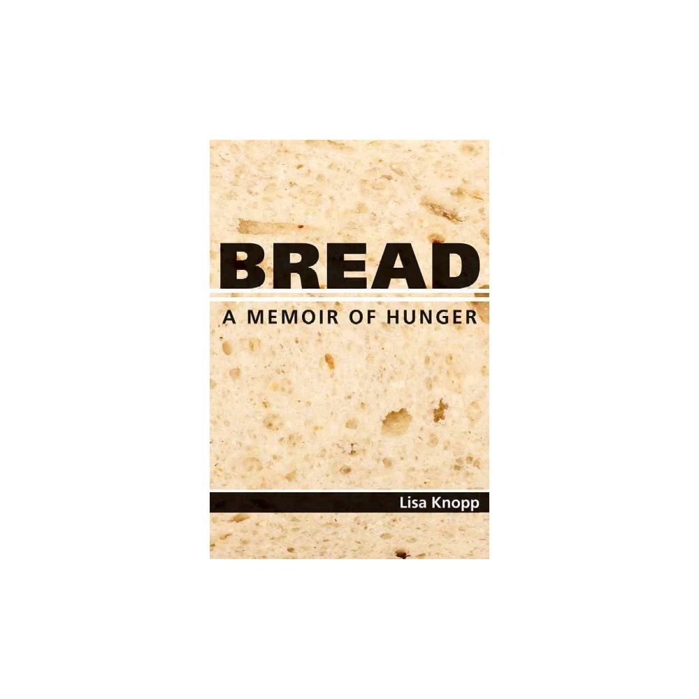 Bread : A Memoir of Hunger (Hardcover) (Lisa Knopp)
