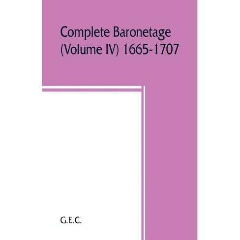 Complete baronetage (Volume IV) 1665-1707 - by  G E C (Paperback) - image 1 of 1