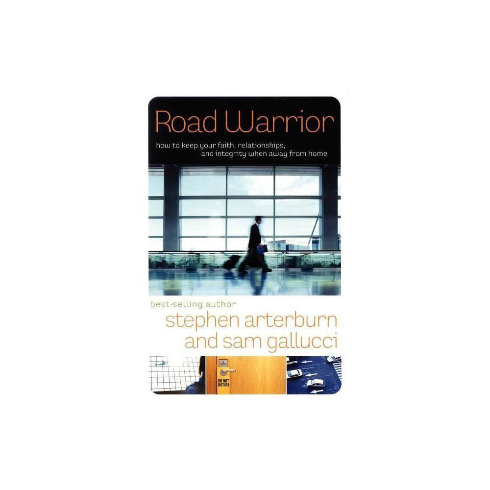 Road Warrior By Arterburn Stephen Arterburn Sam Gallucci Paperback