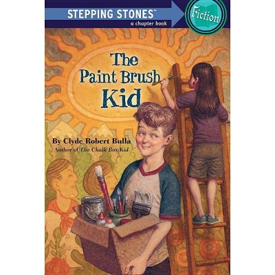 The Paint Brush Kid - (Stepping Stone Chapter Books) by  Clyde Robert Bulla (Paperback)