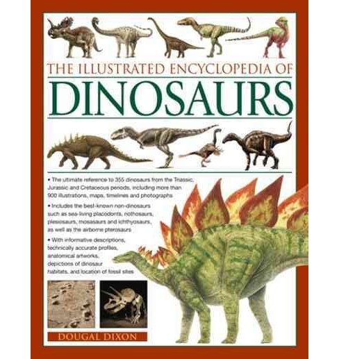 Illustrated Encyclopedia of Dinosaurs : The Ultimate Reference to 355 Dinosaurs from the Triassic, - image 1 of 1