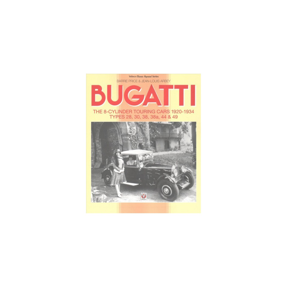 Bugatti : The 8-cylinder Touring Cars 1920-1934: Types 28, 30, 38, 38a, 44 & 49 - Reprint (Paperback)