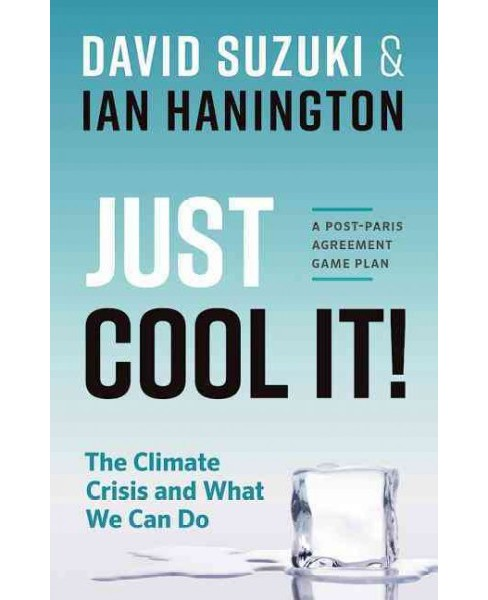 Just Cool It! : The Climate Crisis and What We Can Do: A Post-Paris Agreement Game Plan (Paperback) - image 1 of 1