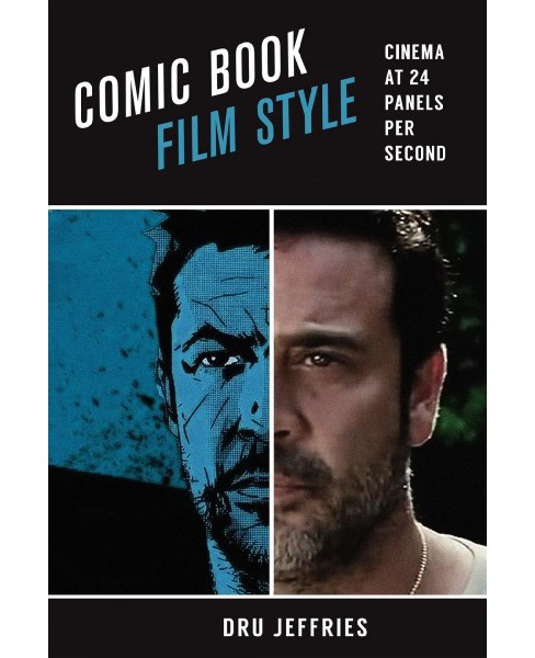 Comic Book Film Style : Cinema at 24 Panels Per Second (Hardcover) (Dru Jeffries) - image 1 of 1