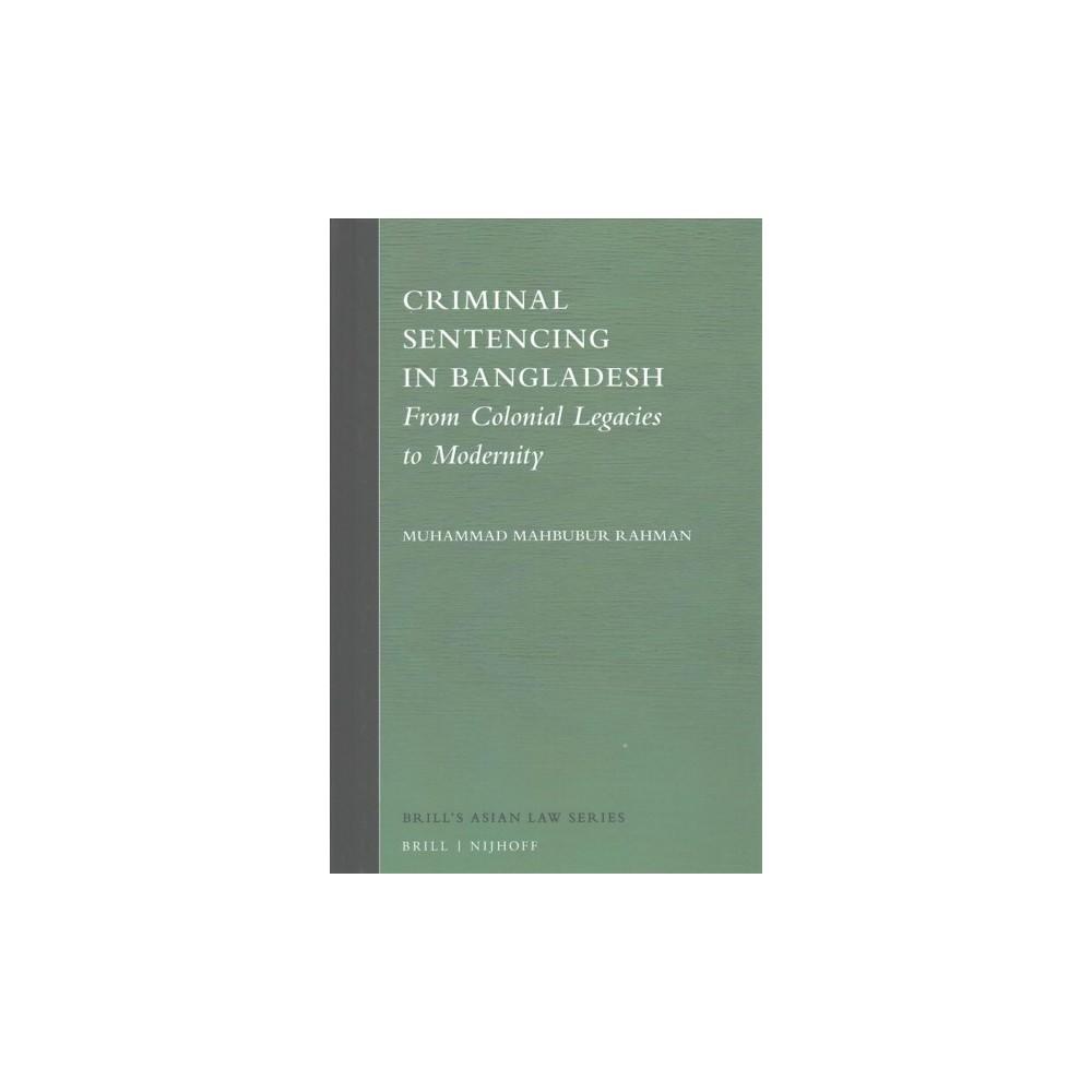Criminal Sentencing in Bangladesh : From Colonial Legacies to Modernity (Hardcover) (Muhammad Mahbubur