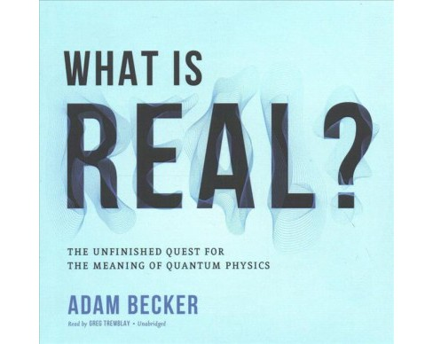What Is Real? : The Unfinished Quest for the Meaning of Quantum Physics - Unabridged by Adam Becker - image 1 of 1