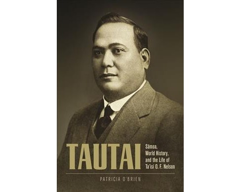 Tautai : Samoa, World History, and the Life of Ta'isi O. F. Nelson (Hardcover) (Patricia O'Brien) - image 1 of 1