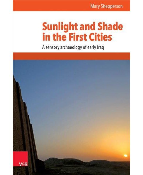 Sunlight and Shade in the First Cities : A Sensory Archaeology of Early Iraq (Hardcover) (Mary - image 1 of 1