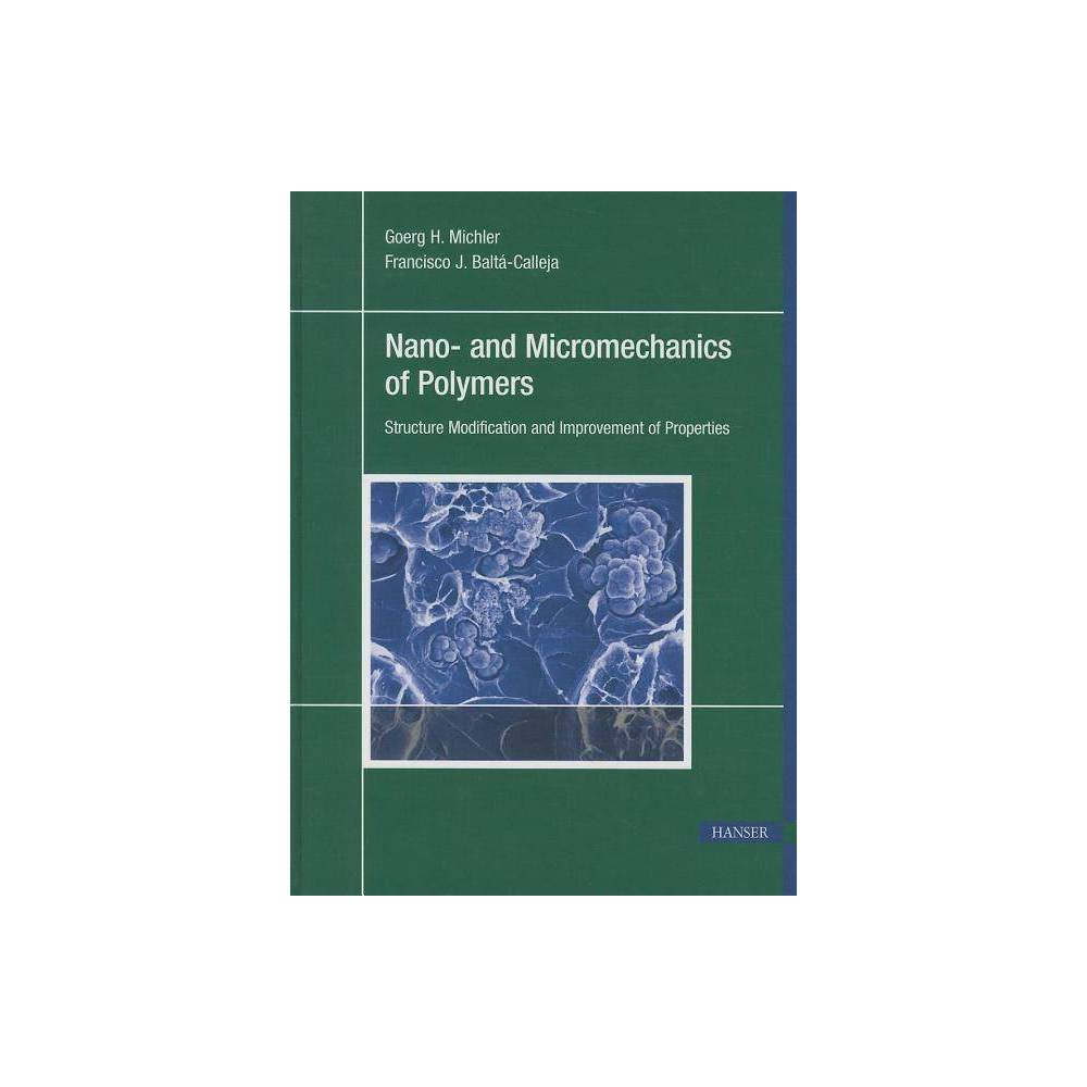 Nano- And Micromechanics of Polymers - by Goerg H Michler (Hardcover)
