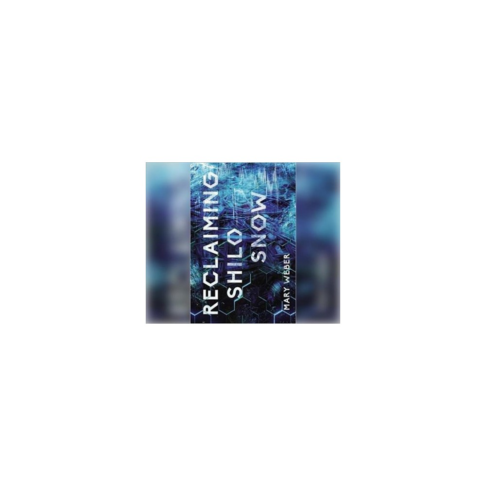 Reclaiming Shilo Snow - Unabridged by Mary Weber (CD/Spoken Word)