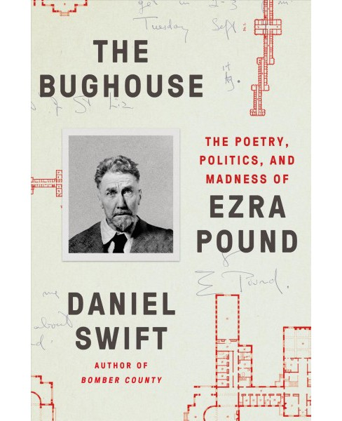 Bughouse : The Poetry, Politics, and Madness of Ezra Pound -  by Daniel Swift (Hardcover) - image 1 of 1