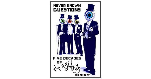 Never Known Questions : Five Decades of the Residents (Paperback) (Ian Shirley) - image 1 of 1