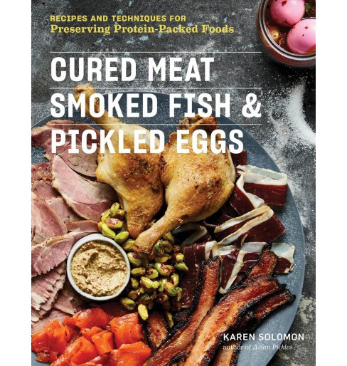 Cured Meat, Smoked Fish & Pickled Eggs : Recipes and Techniques for Preserving Protein-Packed Foods - image 1 of 1