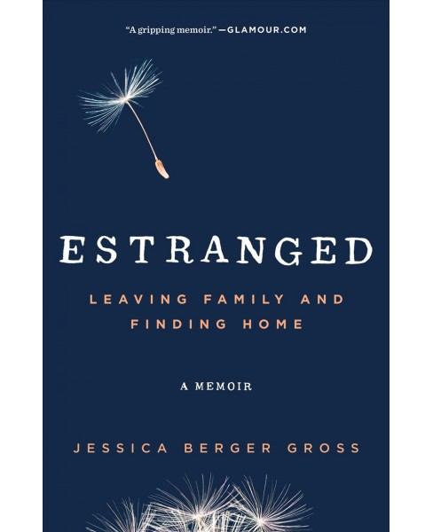 Estranged : Leaving Family and Finding Home -  by Jessica Berger Gross (Hardcover) - image 1 of 1