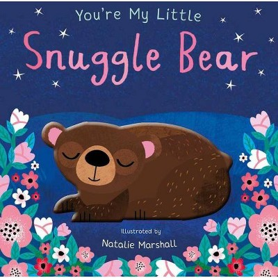 You're My Little Snuggle Bear - by Natalie Marshall (Board Book)