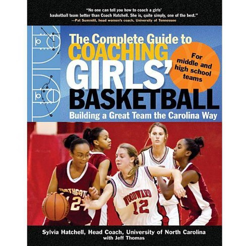 The Complete Guide to Coaching Girls' Basketball - by  Sylvia Hatchell & Jeff Thomas (Paperback) - image 1 of 1
