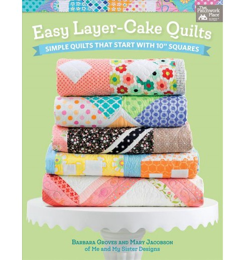 "Easy Layer-Cake Quilts : Simple Quilts That Start With 10"" Squares (Paperback) (Barbara Groves & Mary - image 1 of 1"