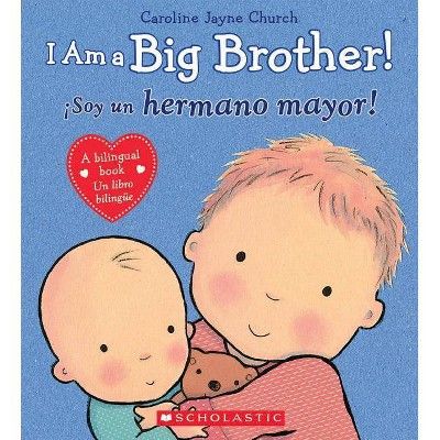 I Am a Big Brother! / Soy un hermano may (Bilingual) (Hardcover) by Caroline Jayne Church