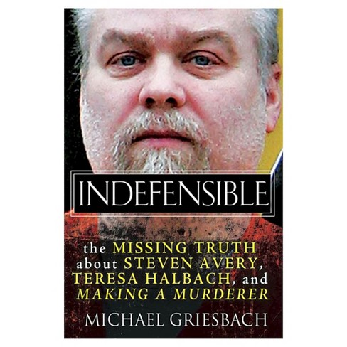 Indefensible: The Missing Truth about Steven Avery, Teresa Halbach, and Making a Murderer (Hardcover) by Michael Griesbach - image 1 of 1