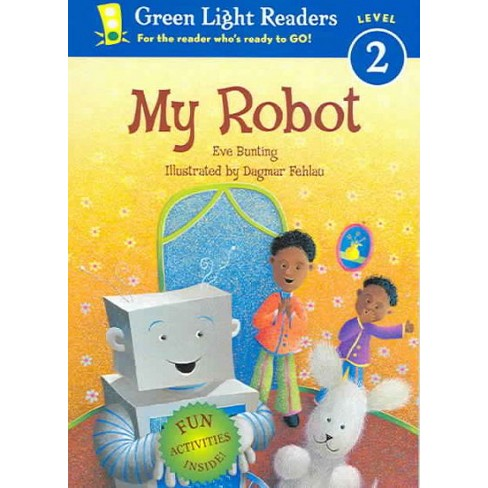 My Robot - (Green Light Reader - Level 2 (Quality)) by  Eve Bunting (Paperback) - image 1 of 1