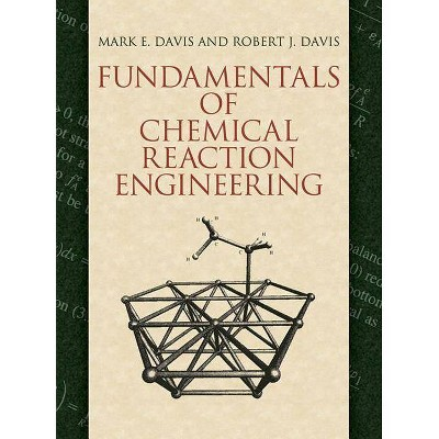 Fundamentals of Chemical Reaction Engineering - (Dover Books on Engineering) by  Mark E Davis & Robert J Davis (Paperback)