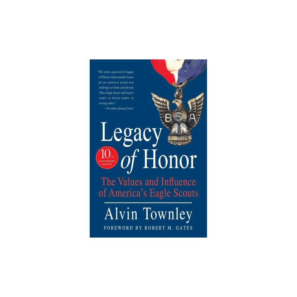 Legacy of Honor : The Values and Influence of America's Eagle Scouts (Hardcover) (Alvin Townley)