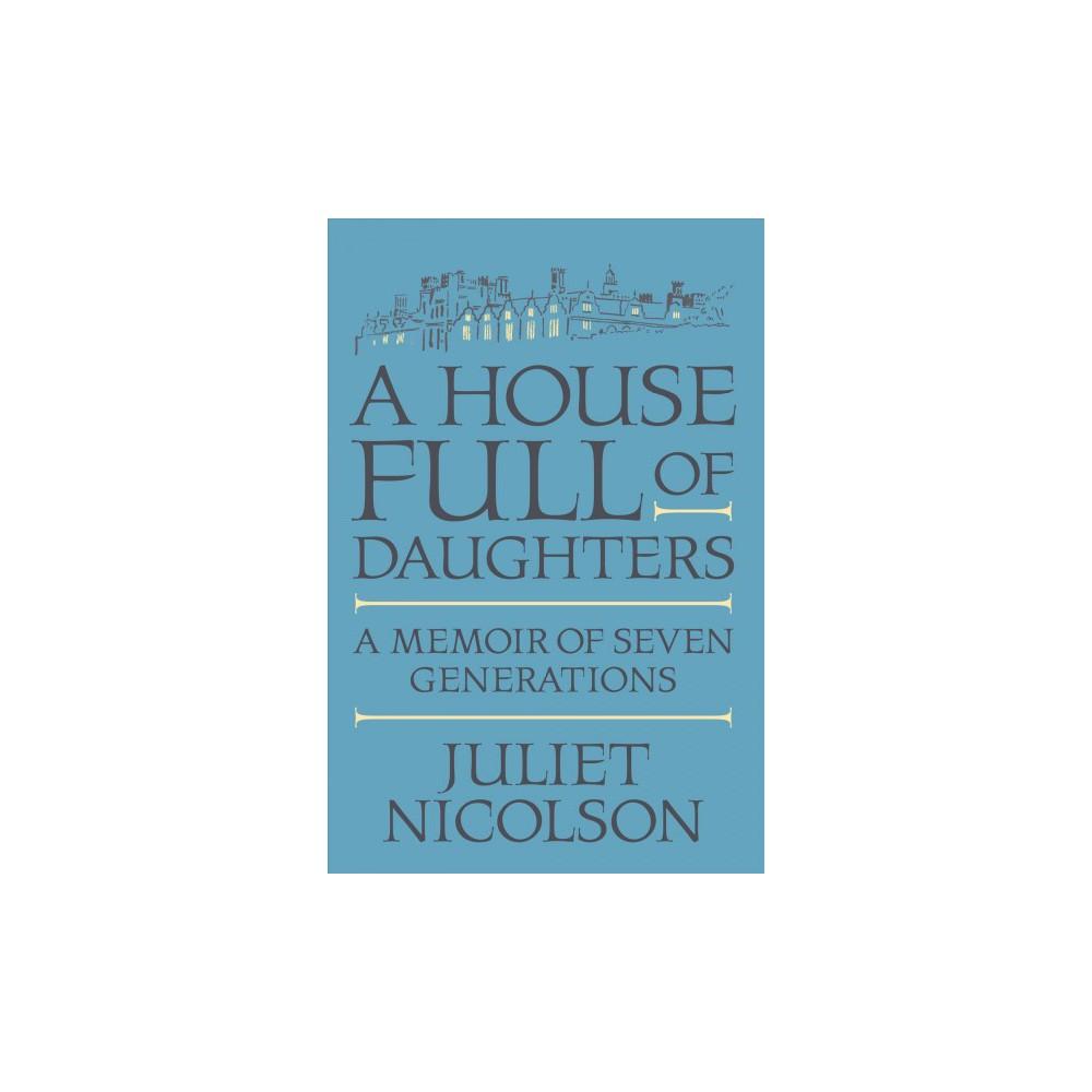 House Full of Daughters : A Memoir of Seven Generations (Reprint) (Paperback) (Juliet Nicolson)