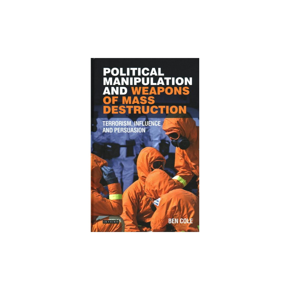 Political Manipulation and Weapons of Mass Destruction : Terrorism, Influence and Persuasion (Hardcover)