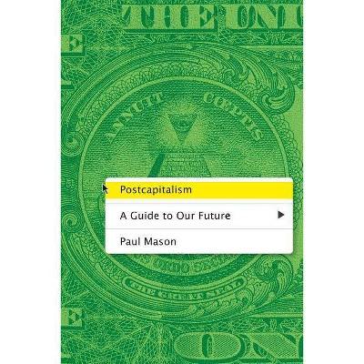 Postcapitalism - by  Paul Mason (Paperback)