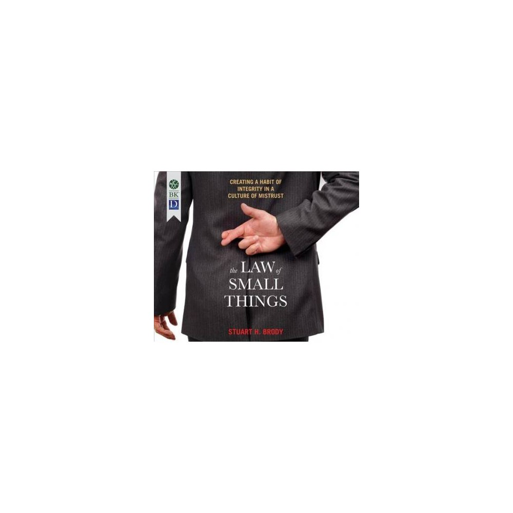 Law of Small Things : Creating a Habit of Integrity in a Culture of Mistrust - Unabridged (CD/Spoken
