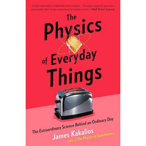 The Physics of Everyday Things - by  James Kakalios (Paperback) - image 1 of 1