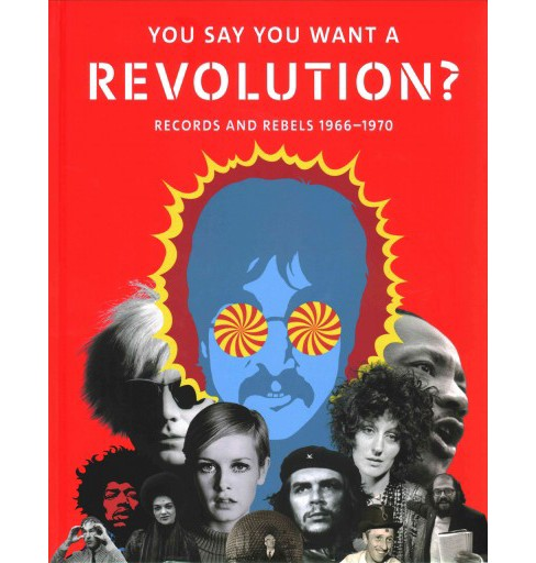 You Say You Want a Revolution? : Records and Rebels 1966-1970 (Hardcover) (Victoria Broackes) - image 1 of 1