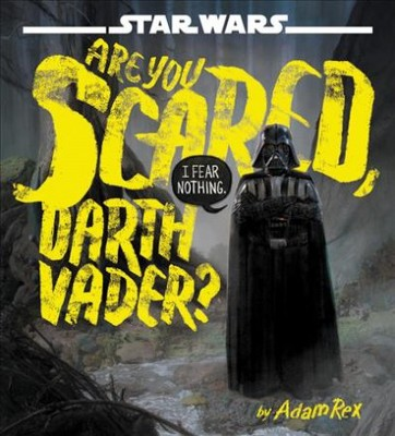 Are You Scared, Darth Vader? - (Star Wars)by Adam Rex (Hardcover)