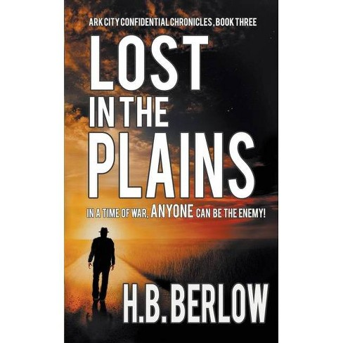 Lost in the Plains - (Ark City Confidential Chronicles) by  H B Berlow (Paperback) - image 1 of 1