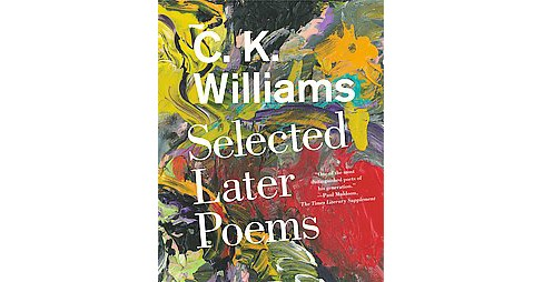 Selected Later Poems (Paperback) (C. K. Williams) - image 1 of 1
