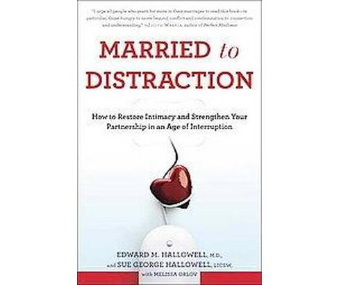 Married to Distraction : How to Restore Intimacy and Strengthen Your Partnership in an Age of - image 1 of 1