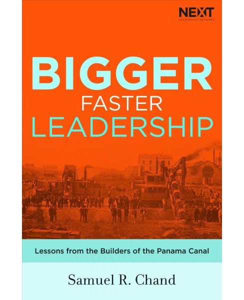 Bigger Faster Leadership : Lessons from the Builders of the Panama Canal (Hardcover) (Samuel Chand) - image 1 of 1