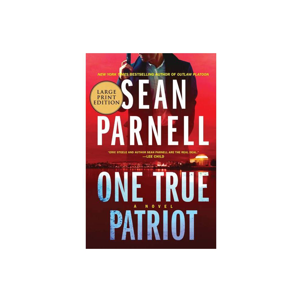 One True Patriot Eric Steele Large Print By Sean Parnell Paperback