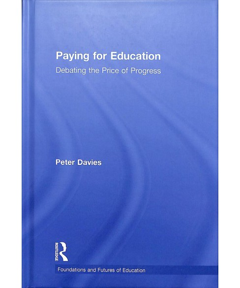 Paying for Education : Debating the Price of Progress -  by Peter Davies (Hardcover) - image 1 of 1