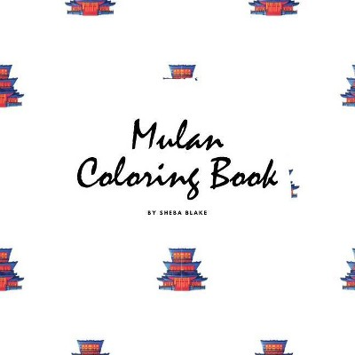 Mulan Coloring Book for Children (8.5x8.5 Coloring Book / Activity Book) - by  Sheba Blake (Paperback)