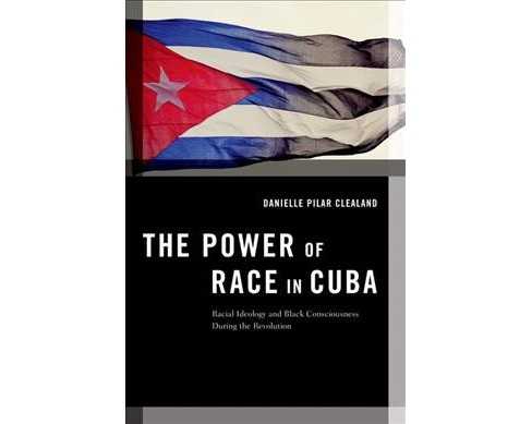 Power of Race in Cuba : Racial Ideology and Black Consciousness During the Revolution (Hardcover) - image 1 of 1