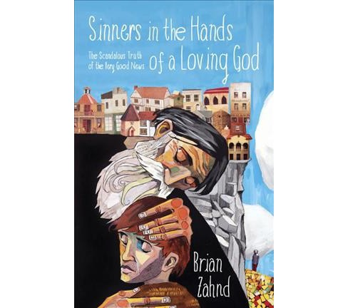 Sinners in the Hands of a Loving God : The Scandalous Truth of the Very Good News -  (Paperback) - image 1 of 1