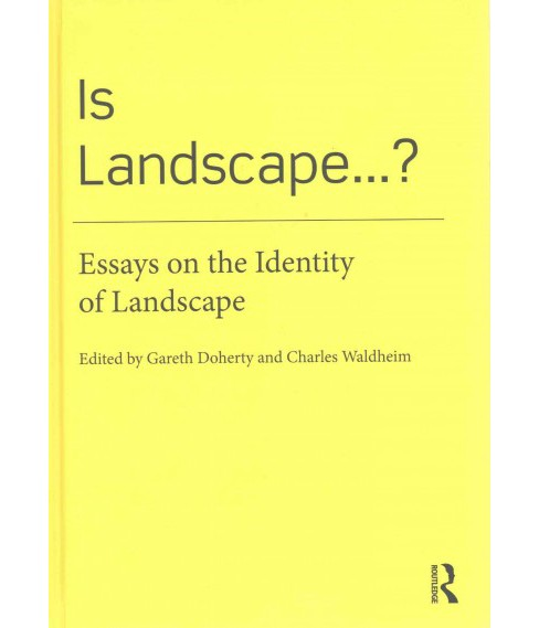 Is Landscape...? : Essays on the Identity of Landscape (Hardcover) - image 1 of 1
