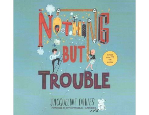 Nothing But Trouble : Library Edition: Includes PDF (Unabridged) (CD/Spoken Word) (Jacqueline Davies) - image 1 of 1