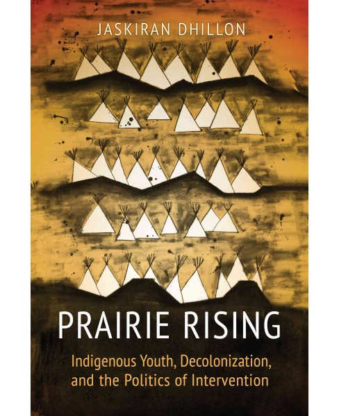 Prairie Rising : Indigenous Youth, Decolonization, and the Politics of Intervention (Paperback) - image 1 of 1