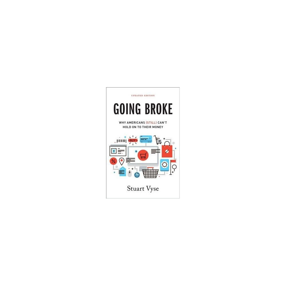 Going Broke : Why Americans (Still) Can't Hold on to Their Money - Updated by Stuart Vyse (Paperback)