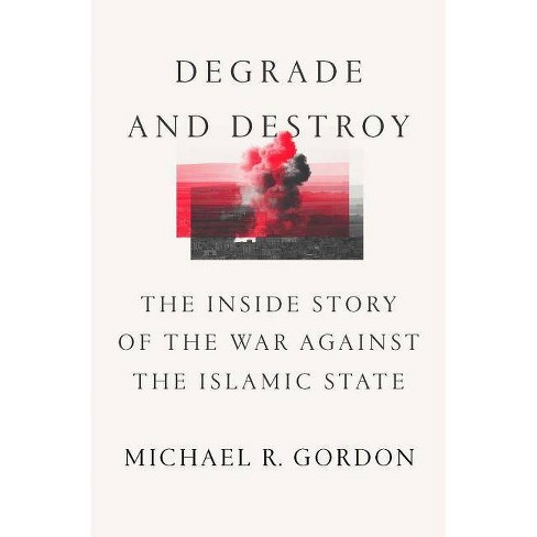 Degrade and Destroy - by  Michael R Gordon (Hardcover) - image 1 of 1